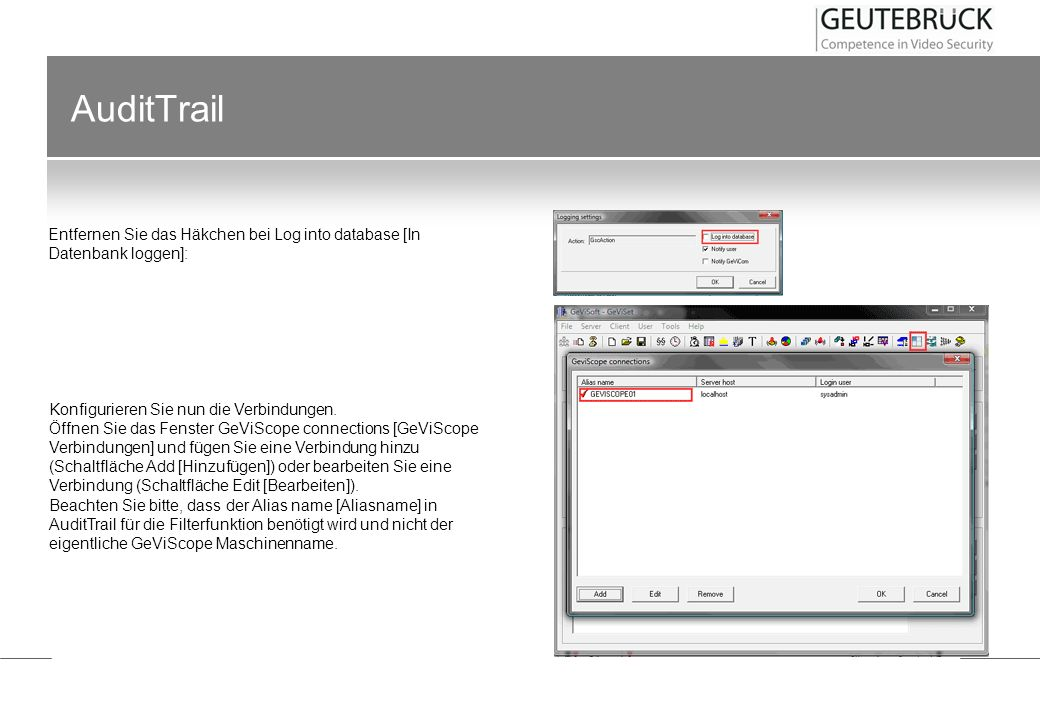 AuditTrail Entfernen Sie das Häkchen bei Log into database [In Datenbank loggen]: Konfigurieren Sie nun die Verbindungen.